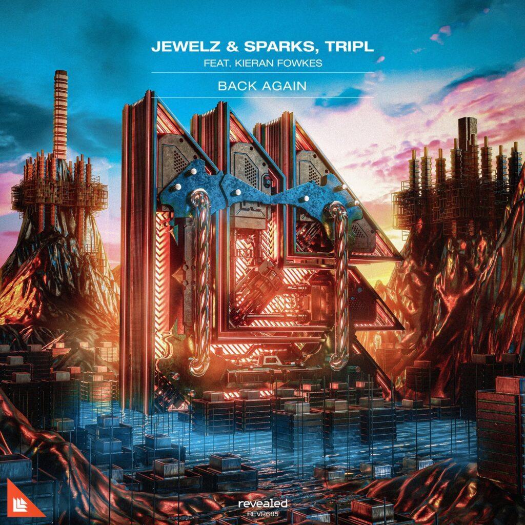 Jewelz & Sparks, TripL (ft. Kieran Fowkes) – Back Again