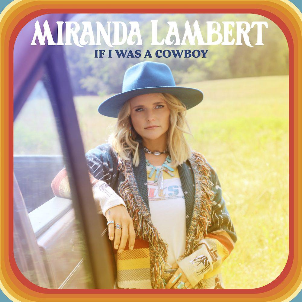 "Miranda Lambert – ""If I Was A Cowboy""Miranda Lambert – ""If I Was A Cowboy"""